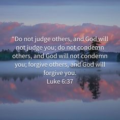 """""""Do not judge others, and God will not judge you; do not condemn others, and God will not condemn you; forgive others, and God will forgive you. Powerful Scriptures, Prayer Scriptures, Faith Prayer, Biblical Quotes, Prayer Quotes, Bible Verses Quotes, Faith In God, Spiritual Quotes, Wisdom Quotes"""