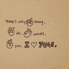 There's only one thing, to do, three words, for you, i <3 you! (Very cute!)
