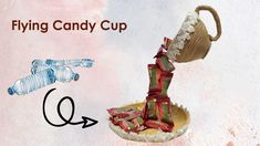 DIY Flying candy cup - Gift ideas from candy snacks- How to make candy t...