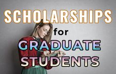 This contains: Scholarships For Graduate Students