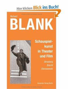 Schauspielkunst in Theater und Film: Strasberg, Brecht, Stanislawski: Amazon.de: Richard Blank: Bücher
