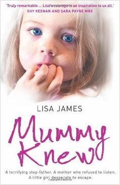 Mummy Knew: A terrifying step-father. A mother who refused to listen. A little girl desperate to escape.: Lisa James: 9780007325160: Amazon.com: Books