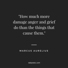 "MARCUS AURELIUS ""How much more damage anger and grief do than the things that cause them. Great Quotes, Quotes To Live By, Life Quotes, Inspirational Quotes, Change Quotes, Attitude Quotes, Quotes Quotes, Motivational, Cool Words"