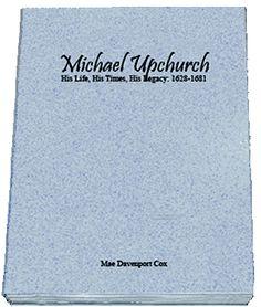Michael Upchurch 1628-1681 m. Frances Delke 1630-1691.