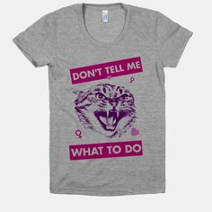Don't Tell Me What To Do | T-Shirts, Tank Tops, Sweatshirts and Hoodies | HUMAN