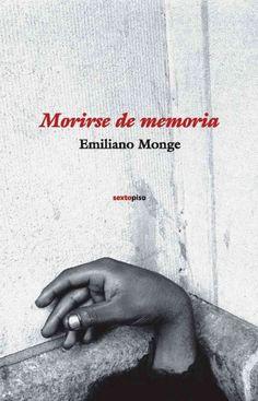 Morirse de memoria / Emiliano Monge http://fama.us.es/record=b2688522~S5*spi