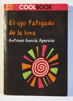 ANTONIO GARCIA APARICIO - EL OJO FATIGADO DE LA LUNA (Libros de Segunda Mano (posteriores a 1936) - Literatura - Narrativa - Otros)