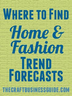 Home and Fashion Trend Forecasting for Craft Business Owners