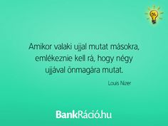 Amikor valaki ujjal mutat másokra, emlékeznie kell rá, hogy négy ujjával önmagára mutat. - Louis Nizer, www.bankracio.hu idézet