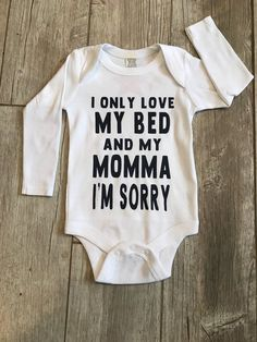 I Only Love My Bed and My Momma I m Sorry Drake Baby Bodysuit Funny Baby Clothes Disruptive D Funny Baby Clothes, Funny Babies, Babies Clothes, Babies Stuff, Boy Onesie, Baby Bodysuit, My Only Love, Baby Arrival, After Baby