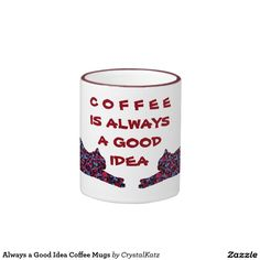 Always a Good Idea Coffee Mugs