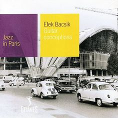 Jazz In Paris:  Elek Bacsik - Guitar Conceptions
