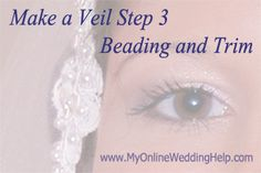 "How to make your own #wedding veil, step 3...attaching the beading, trim, and any other embellishments to the veil.     (This is part of the ""make a veil"" series at http://veils.myonlineweddinghelp.com/make-veil/ )"