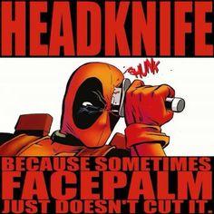 "DeadPool ~ ""HeadKnife"" (because sometimes #facepalm just doesn't cut it)"