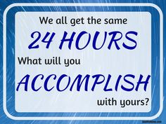 If you think you don't have enough time to accomplish your goals...think again.