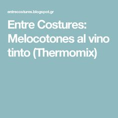 Entre Costures: Melocotones al vino tinto (Thermomix)