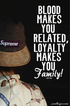 Yep! Just because we are related doesn't mean your loyal... There's a reason why I have members in my family that I don't get on with.. But they show me who I don't want to be and lesson of me say No I don't want you in my life..