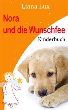 Sympathisches eKindle-Buch bei amazon: Nora wünscht sich sehnlichst einen Hund und hofft, ihn mithilfe der Wunschfee zu bekommen. Ihre Wünsche und Beobachtungen schreibt sie in einer Art Tagebuch nieder.
