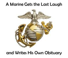 """A Marine Gets the Last Laugh and Writes His Own Obituary. Walter George Bruhl Jr, a Korean War Vet wrote, jested: """"Walt was preceded in death by his tonsils and adenoids in 1935, a spinal disc in 1975, a large piece of his thyroid gland in 1988 and his prostate on March 27th 2000,"""" he wrote. See article for more."""