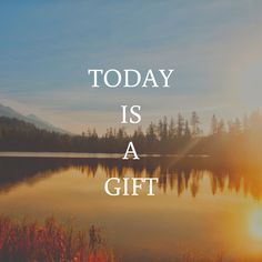 Morning Affirmation - Today is a Gift