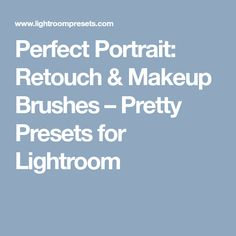 Perfect Portrait: Retouch & Makeup Brushes  – Pretty Presets for Lightroom