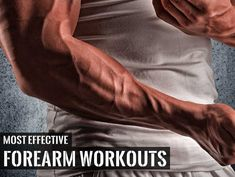 Most Effective Forearm Workouts For Size And Strength