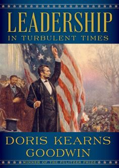 Leadership in Turbulent Times by Doris Kearns Goodwin. The challenges that shaped the leadership abilities of four presidents: Abraham Lincoln, Theodore Roosevelt, Franklin D. Roosevelt and Lyndon B. Theodore Roosevelt, Franklin Roosevelt, New York Times, Ny Times, Hard Times, New Books, Good Books, Books To Read, Usa Today