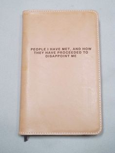 """""""People I have met, and how they have proceeded to disappoint me"""" Notebook - ha ha ha ha ha"""