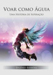 """Livro Gratis """"Voar como Águia"""" por Eugênio Barbosa"""