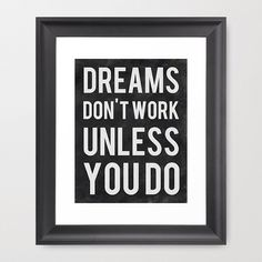 Dreams Don't Work Unless You Do by Kimsey Price motivational poster word art print black white inspirational quote motivationmonday quote of the day motivated type swiss wisdom happy fitspo inspirational quote Inspirational Posters, Best Motivational Quotes, Daily Quotes, Great Quotes, Quotes To Live By, Funky Quotes, Short Quotes, Uplifting Quotes, Inspirational Thoughts