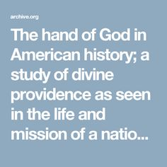 The hand of God in American history; a study of divine providence as seen in the life and mission of a nation : Tillett, Wilbur F. (Wilbur Fisk), 1854-1936 : Free Download & Streaming : Internet Archive