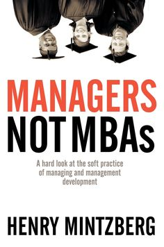 In his new book, Henry Mintzberg offers a sweeping critique of how managers are educated and how management, as a result, is practiced, and makes thoughtful-and controversial-recommendations for reforming both. Management, Mintzberg writes, is a practice that blends a great deal of craft (experience) with a certain amount of art (insight) and some science (analysis). Because conventional MBA programs are designed almost exclusively for young people with little if any managerial experience…