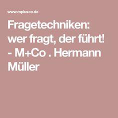 Fragetechniken: wer fragt, der führt! - M+Co . Hermann Müller