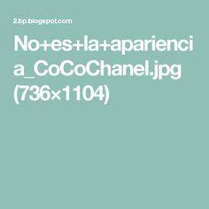 No+es+la+apariencia_CoCoChanel.jpg (736×1104)