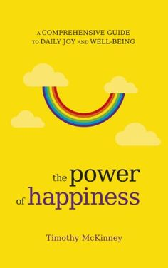The Power of Happiness: A Comprehensive Guide to Daily Joy and Well-Being