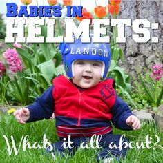 Babies In Helmets: What's It All About?, #helmet, #plagiocephaly