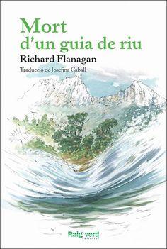 Mort d'un guia de riu / Richard Flanagan. Juny 2016