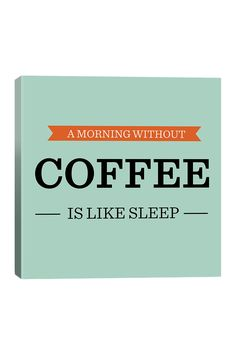 A Morning Without Coffee is Like Sleep Canvas Wall Art kitchens, need coffee quotes, funni, canvas wall art, sleep, canva wall, mornings, sign quotes, canvases