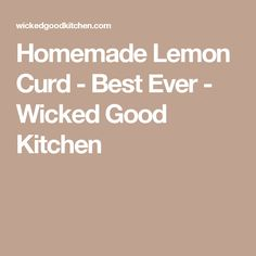 Homemade Lemon Curd - Best Ever - Wicked Good Kitchen