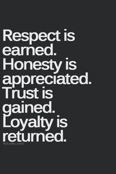 Respect. Honesty. Trust. Loyalty. #quote