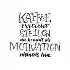 Kaffee erreicht Stellen, da kommt die Motivation niemals hin | Hand Lettering Bunte Galerie (Cool Places Quotes)