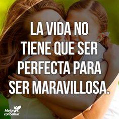 La vida no tiene que ser perfecta...