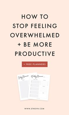 How to Stop Feeling Overwhelmed + be More Productive