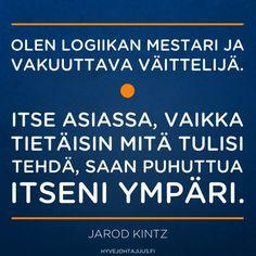 Olen logiikan mestari ja vakuuttava väittelijä. Itse asiassa, vaikka tietäisin mitä tulisi tehdä, saan puhuttua itseni ympäri. — Jarod Kintz...