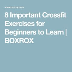 8 Important Crossfit Exercises for Beginners to Learn | BOXROX