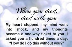 I still can not believe that in less than 2 weeks I will have to say you died year before last. I am still in shock I believe and here almost 16 months later Jax Fl Sheriff refuses to answer all our questions. Miss You Daddy, Miss You Mom, Loss Quotes, Dad Quotes, Losing A Loved One Quotes, Meaningful Quotes, Inspirational Quotes, Mom In Heaven, Grief Poems