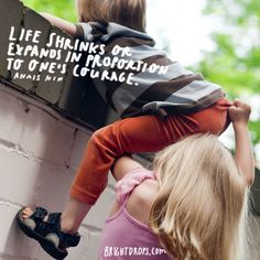 """""""Life shrinks or expands in proportion to one's courage."""" ~ Anais Nin"""