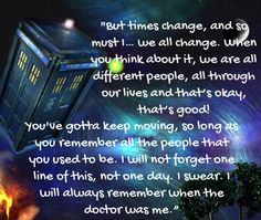 An unforgettable and emotional quote said by Matt Smith while he's regenerating into Peter Capaldi. I'll never forget my first doctor, you will be forever loved <3 Doctor Who Time of the Doctor