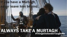 Always take a Murtagh! #ThingsOutlanderTaughtMe// From Diana's FB, courtesy of Connie Boboni.