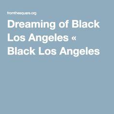 Dreaming of Black Los Angeles « Black Los Angeles